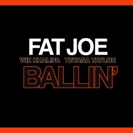 Fat Joe - Ballin Ft. Wiz Khalifa x Teyana Taylor