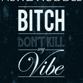 Newz Huddle - Bitch Dont Kill My Vibe freestyle - Download and Stream ...