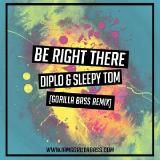 Diplo & Sleepy Tom - Be Right There (Gorilla Bass Remix)