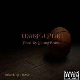 InkedUp Chase - Make a Play(Prod. By Young Beast) Cover Art