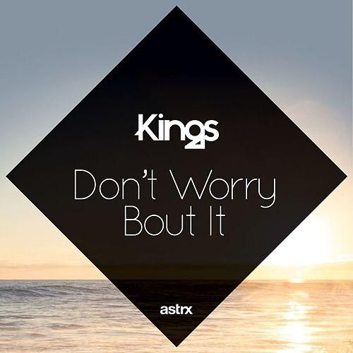 """Dont Worry Lyrics Song Download: KINGS - """"Dont Worry About It"""" - Download"""