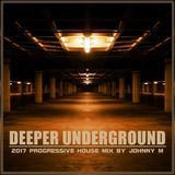 Johnny M In The Mix - Deeper Underground | 2017 Progressive House Set Cover Art