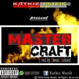 KatkizGH - Master Craft - (prod. by Akwasi Dickson Cover Art