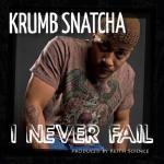Krumb Snatcha - I Never Fail