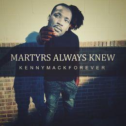 KennyMackForever - Martyrs Always Knew Cover Art