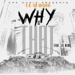 K.M. tha Original - Why Is That (Feat. Lil Herb) (Prod. By DJ L) Cover Art