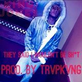 Kxng Jxnes - They Said I Wouldn't Be Sh*t (Prod. By @TrvpProductions) Cover Art