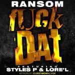 Ransom ft Styles P & Lore'l - F*ck Dat