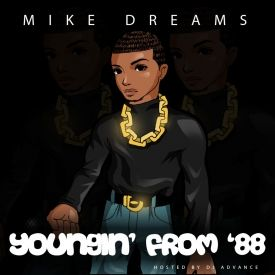 Mike Dreams - Youngin' from '88 (Hosted by DJ Advance)