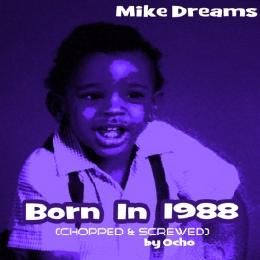 Mike Dreams - Born In 1988 (Chopped & Screwed) Cover Art