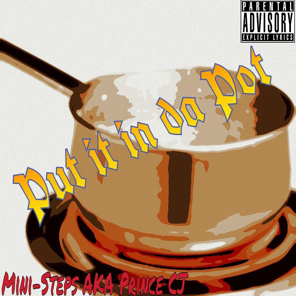 Mini Steps Aka Prince Cj Put It In Da Pot Download