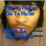 Money Makerr - Never Be Alone Vol 4 Cover Art
