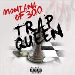 Montana Of 300 - Trap Queen