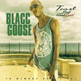 Blacc Goose - Toast 2 The Good Lyfe