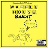 Random Acts Of Podcast - EP102: Waffle House Bandit Cover Art