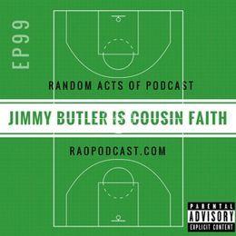 Random Acts Of Podcast - EP99: Jimmy Butler Is Cousin Faith w/ @Scott_CEOofSUH & @FlowsAndolini Cover Art