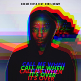 Rockie Fresh - Call Me When It's Over (feat. Chris Brown)
