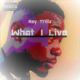 Ray Trillz - What I Live 4 Cover Art