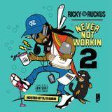 Ricky Ruckus - Never Not Workin 2 Cover Art