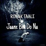 Ronak Taali - Jaane Bhi Do Na By Ronak Taali Cover Art