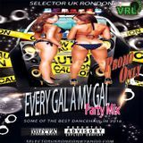 SELECTOR UK RONDON - EVERY GAL A MY GAL PARTY MIX  [EXPLICIT CONTENT] Cover Art