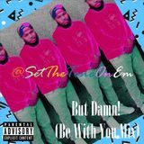 @setthetoneonem - But Damn (Be With You Mix) Cover Art