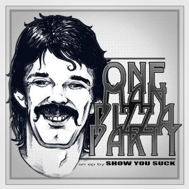ShowYouSuck - ONE MAN PIZZA PARTY Cover Art