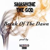 Smashone The God - Break Of The Dawn (Prod By Kesmo Beatz) Cover Art