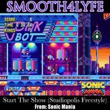 Smooth4lyfe - Start The Show (Studiopolis Freestyle) (Sonic Mania) Cover Art