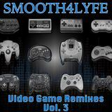 Smooth4lyfe - Video Game Remixes Vol. 3 Cover Art