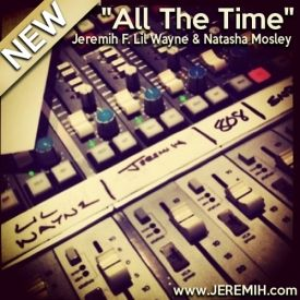 Jeremih - All The Time (Ft. Lil Wayne & Natasha Mosley) {Prod. By FKi} ((sQs))