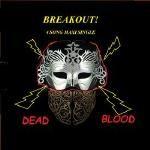 Dead Blood - Break Out! Cover Art