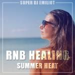 Super DJ Emiliot - RNB Healing Summer Heat Cover Art