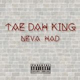 Tae Dah King - Neva Had Cover Art
