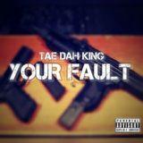 Tae Dah King - Your Fault Cover Art