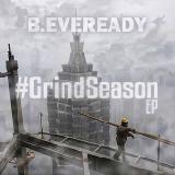 B. Eveready - Grind Season (EP)