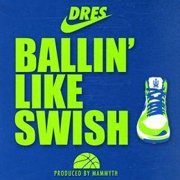 Dres - Ballin' Like Swish Cover Art