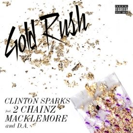 Clinton Sparks - Gold Rush (feat. Macklemore, 2 Chainz & D.A.)