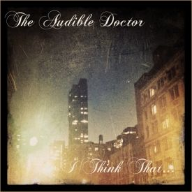 The Audible Doctor - I Think That... Cover Art
