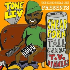 Tone Liv - Cheap Porn, Tall Cans, & T.V. Dinners