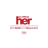 KeY Wane - Go Without Her (Feat. Ty Dolla $ign)