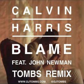 - Calvin Harris feat John Newman - Blame ( Tombs Remix ...