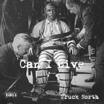 Truck North - Can I Live ?