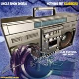 UNCLESHOW DIGITAL A.K.A. THE LEGEND SHOWTIME - NOTHING BUT CLASSICKS Cover Art