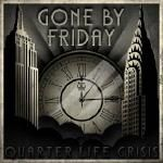Gone By Friday - Quarter-Life Crisis