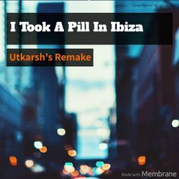 Utkarsh Parab - I Took A Pill In Ibiza - Utkarsh's Remake Cover Art