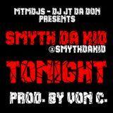 Various Artists Presented by DJ JT Da Don - #DJJTDADONEXCLUSIVE - SMYTH DA KID (@SMYTHDAKID) - TONIGHT [PROD @VONC] Cover Art