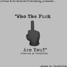 VersaTilla - Who The Fuck Are You? (produced by VersaTilla)(DivineRuleMix) Cover Art