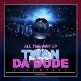 Twan Da Dude - All The Way Up (Freestyle)