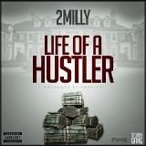 2MILLY - LIFE OF A HUSTLER